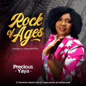 [Music + Video] Rock Of Ages - Precious Yaya