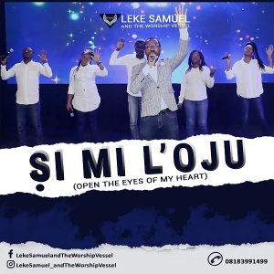 [Music + Video] Si Mi L'oju - Leke Samuel & The Worship Vessel