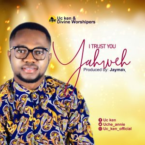 [Music + Lyrics] I Trust You Yahweh - UC Ken & Divine Worshippers