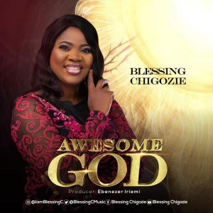 Awesome God – Blessing Chigozie
