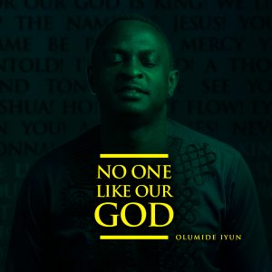 For Our God Is King – Olumide Iyun Ft. Pastor Chingtok & Victoria Orenze