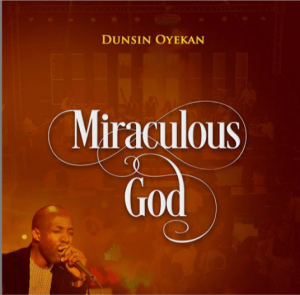 [Music + Video] Miraculous God – Dunsin Oyekan