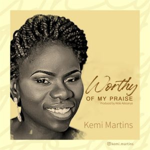 Worthy Of My Praise – Kemi Martins