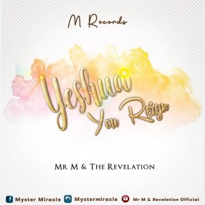 Yeshua You Reign – Mr. M & Revelation