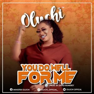 You Do Well For Me – Oluchi
