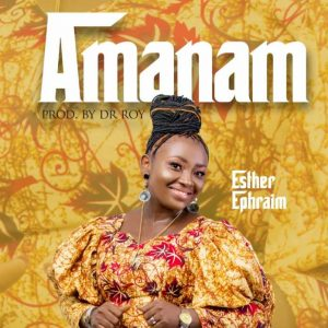 [Music + Lyrics] Amanam – Esther Ephraim