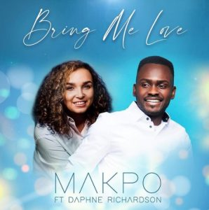 Bring Me Love – Makpo Ft. Daphne Richardson