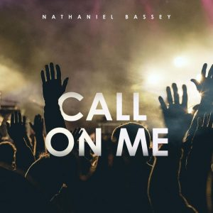 [Music + Video] Call On Me – Nathaniel Bassey