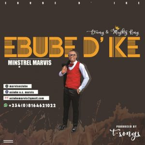 [Music + Lyrics] Ebube Dike - Minstrel Marvis