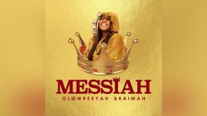 [Video + Music] Messiah – Glowreeyah Braimah