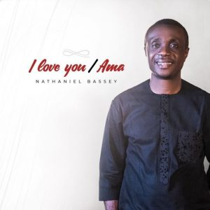 I love you [Ama Medley] – Nathaniel Bassey