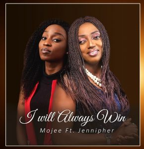 [Video + Music] I Will Always Win - Mojee Ft. Jennipher