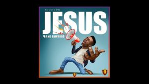 [Video + Music] Jesus – Frank Edwards