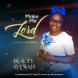 [Music + Video] Make Me Lord - Beauty Ayewah