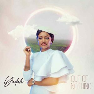 [Music + Video] Out Of Nothing – Yadah