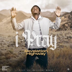 I Pray – Revelation Highway