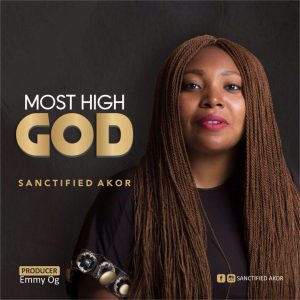 The Most High God - Sanctified Akor