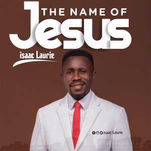 The Name Of Jesus – Isaac Laurie