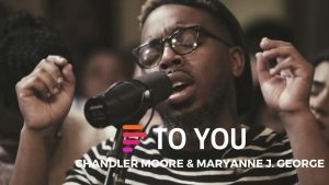 To You – Maverick City Ft. Chandler Moore & Maryanne J. George