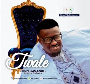 [Music + Lyrics] Twale - Emmanuel Tosin