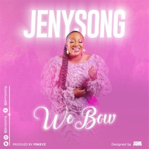 [Music + Lyrics] We Bow – Jenysong