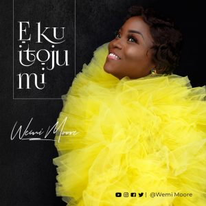 [Music + Lyrics] E Ku Itoju Mi - Wemi Moore