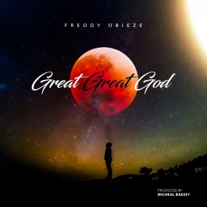 [Music + Lyrics] Great Great God - Freddy Obieze