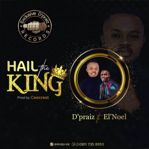 Hail The King - D'Praiz Ft. El'Noel