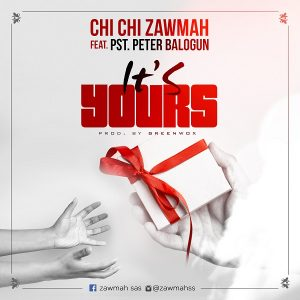 It's Yours – Chichi Zawmah Ft. Pastor Peter Balogun
