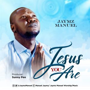 [Music + Video] Jesus You Are - Jaymz Manuel