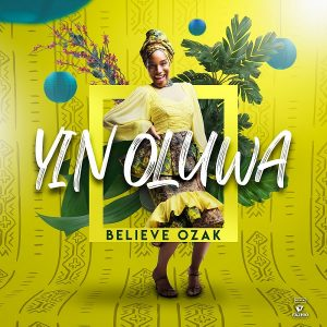 [Video] Yin Oluwa – Believe Ozak