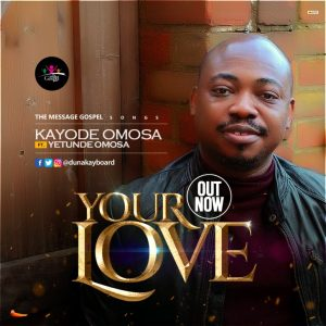 [Music + Video] Your Love - Kayode Omosa Ft. Yetunde Omosa