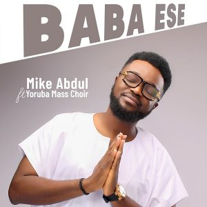 [Video + Music] Baba Ese - Mike Abdul