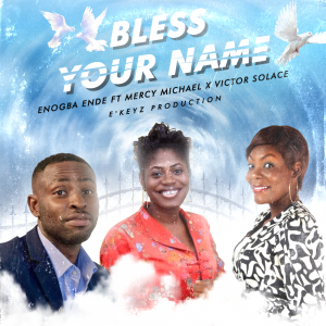 Bless Your Name - Enogba Ende Ft. Mercy Michael & Victor Solace