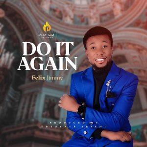 [Music + Video] Do It Again - Felix Jimmy