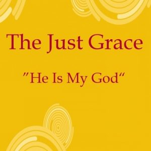 He Is My God – The Just Grace