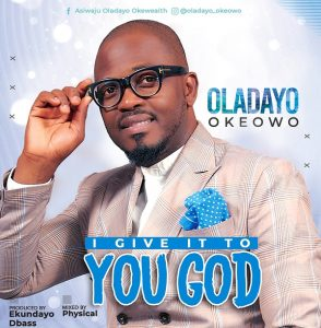 [Music + Video] I Give It To You God - Oladayo Okeowo