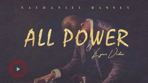 [Music + Video] All Power – Nathaniel Bassey