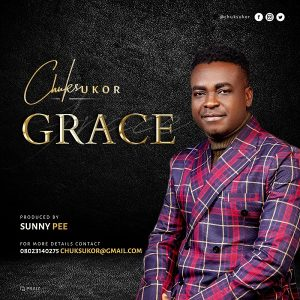 [Music + Lyrics] Grace – Chuks Ukor