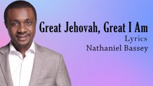 Great Jehovah, Great I Am - Nathaniel Bassey