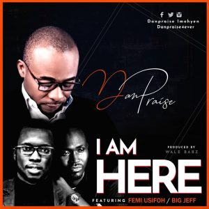 I Am Here - Danpraise Ft. Femi Usifoh & Big Jeff