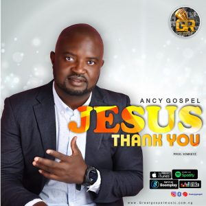 [Music + Lyrics] Jesus Thank You - Ancy Gospel