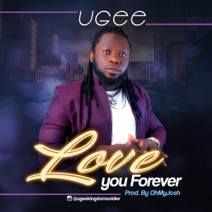 [Music + Video] Love You Forever - Ugee
