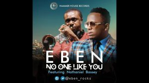 [Music + Video] No One Like You – Eben Ft. Nathaniel Bassey