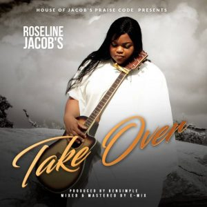 [Music + Lyrics] Take Over – Roseline Jacob's