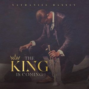 [Music + Video] The King Is Coming – Nathaniel Bassey