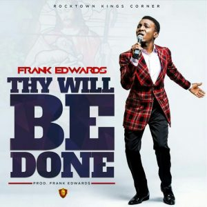 Thy Will Be Done - Frank Edwards Ft. Nathaniel Bassey