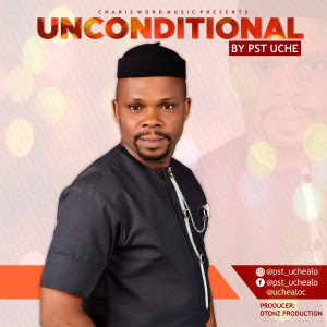 [Music + Lyrics] Unconditional - Uchealo Chukwueke