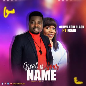 Great Is Your Name - Mr. Black Ft Ebahi