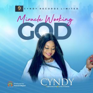 Miracle Working God - Cyndy Amaefule